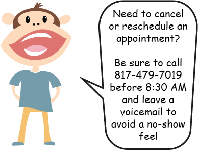 Need to cancel or reschedule an appointment? Call 817-479-7019 before 8:30am and leave a voicemail to avoid a no-show fee!
